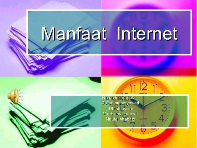 Manfaat InternetManfaat InternetNama kelompok :Nama kelompok : Asti prasetyawatiAsti prasetyawati Dhiah ayu mDhiah ayu ...