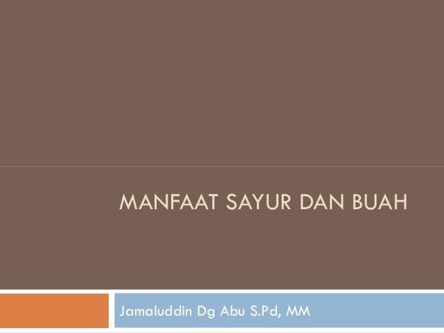 MANFAAT SAYUR DAN BUAH Jamaluddin Dg Abu S.Pd, MM