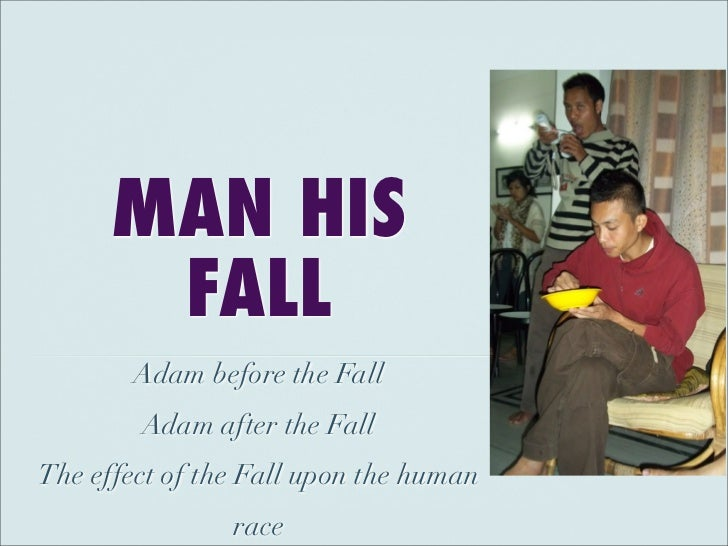 MAN HIS       FALL        Adam before the Fall        Adam after the FallThe effect of the Fall upon the human            ...