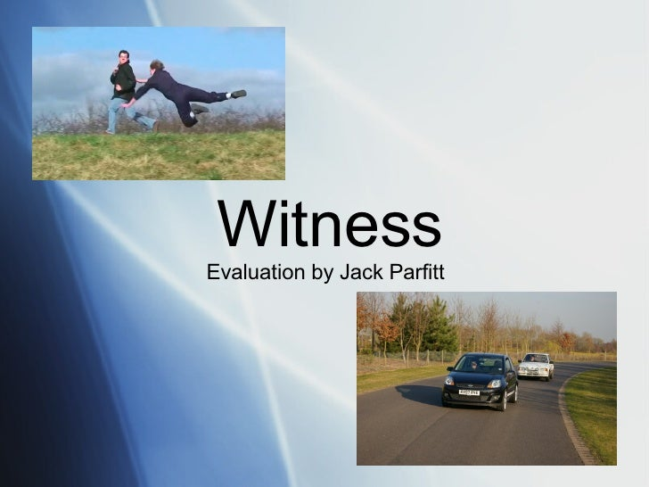 Witness Evaluation by Jack Parfitt