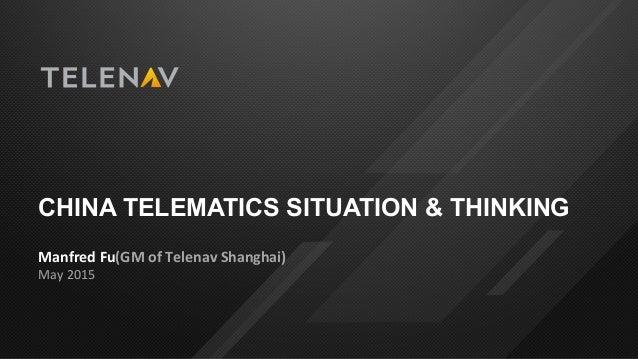 CHINA TELEMATICS SITUATION & THINKING Manfred  Fu(GM  of  Telenav  Shanghai)   May  2015