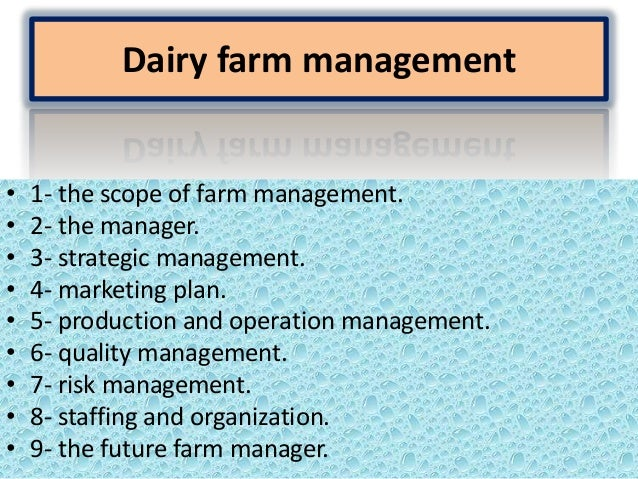 Dairy farm management•   1- the scope of farm management.•   2- the manager.•   3- strategic management.•   4- marketing p...