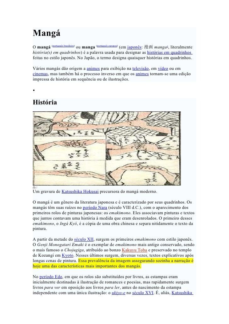 Mangá O mangá (português brasileiro) ou manga (português europeu) (em japonês: 漫画 manga?, literalmente história(s) em quad...