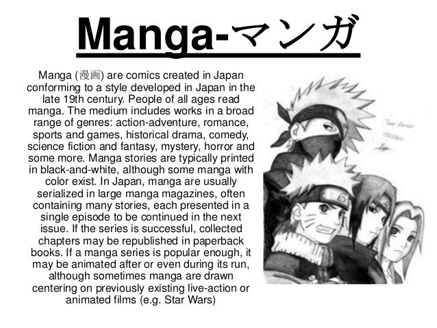 Manga-マンガ  Manga (漫画) are comics created in Japanconforming to a style developed in Japan in the    late 19th century. Peo...