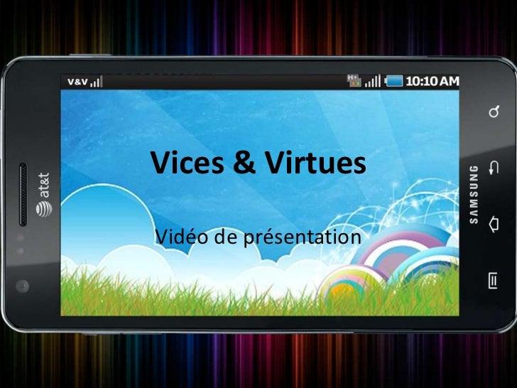 Vices & VirtuesVidéo de présentation