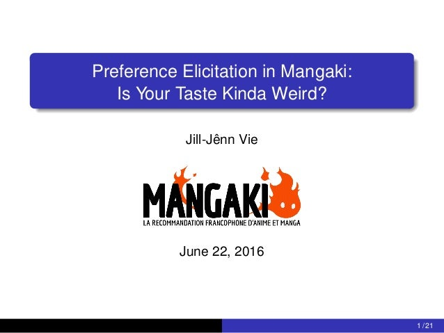 Preference Elicitation in Mangaki: Is Your Taste Kinda Weird? Jill-Jênn Vie June 22, 2016 1 / 21