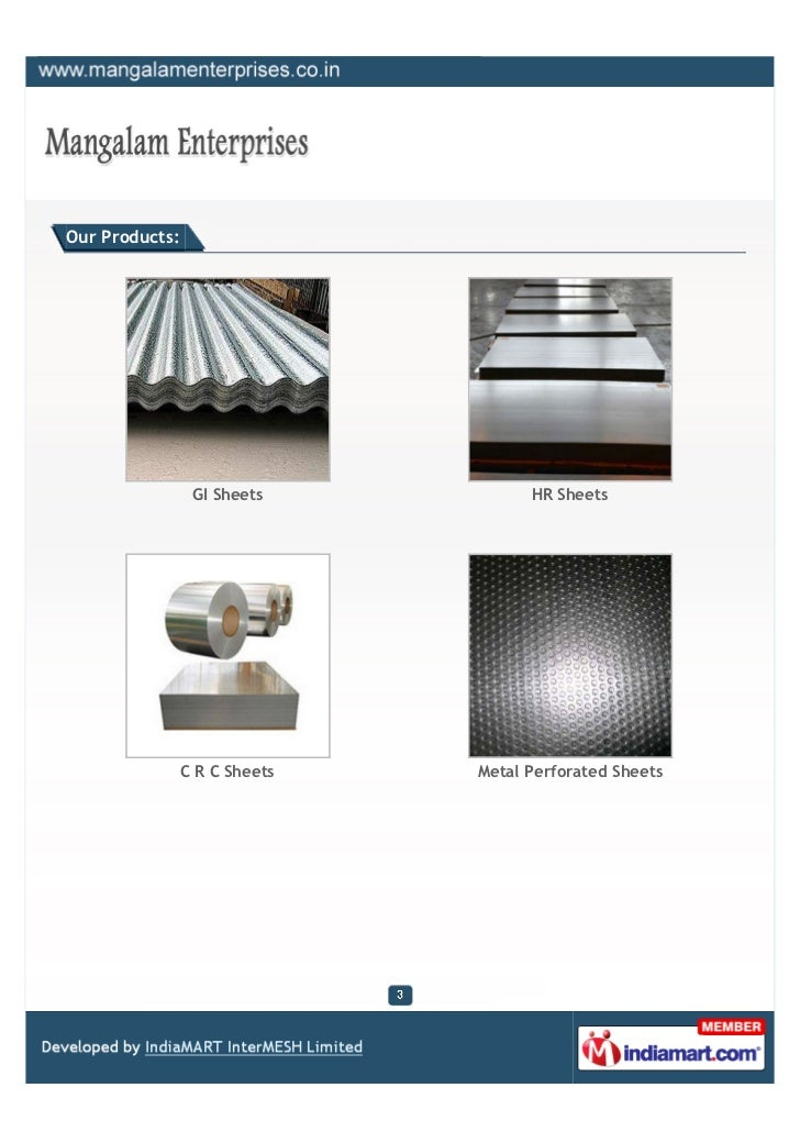 Our Products:                 GI Sheets           HR Sheets                C R C Sheets   Metal Perforated Sheets