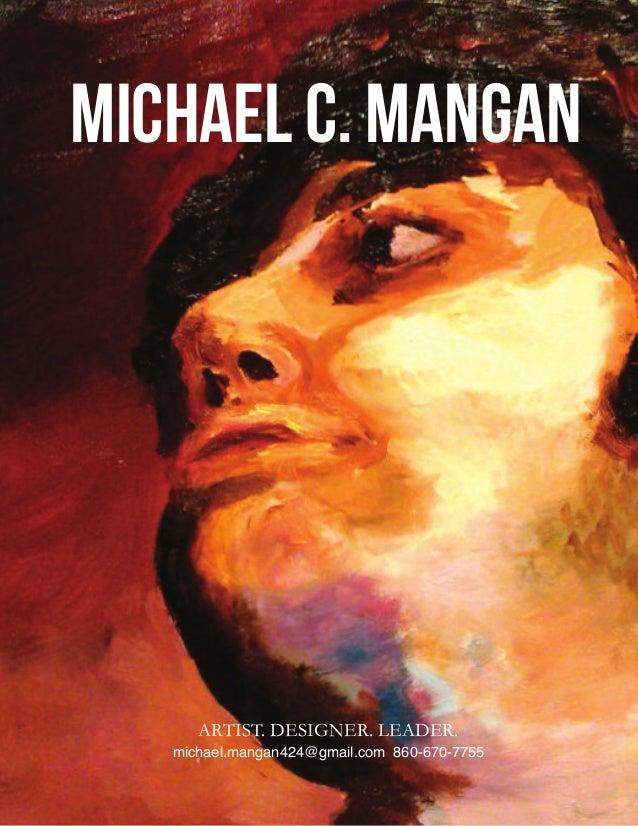 Michael C. Mangan      ARTIST. DESIGNER. LEADER.   michael.mangan424@gmail.com 860-670-7755