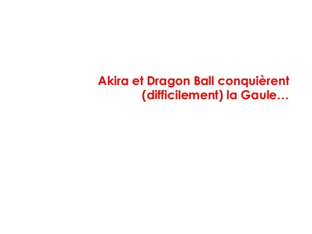 Akira et Dragon Ball conquièrent (difficilement) la Gaule…