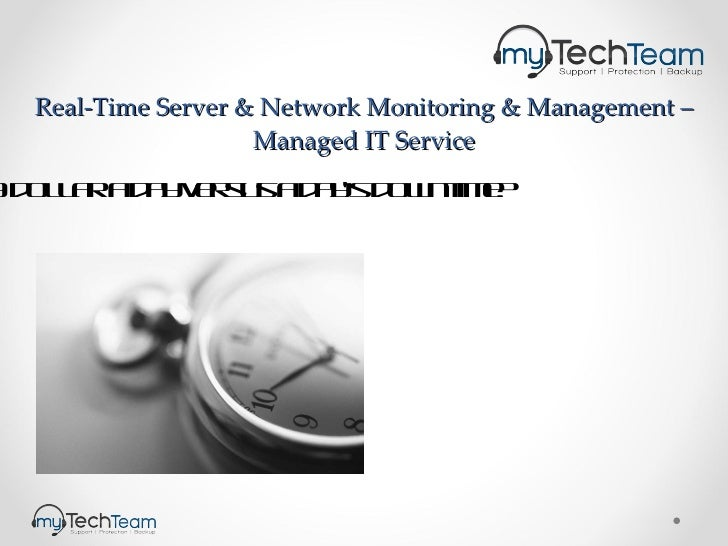 Real-Time Server & Network Monitoring & Management – Managed IT Service A dollar a day versus a day's downtime?