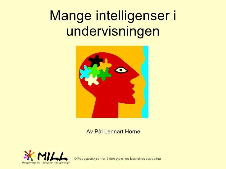 Mange intelligenser i undervisningen <ul><li>Av Pål Lennart Horne </li></ul>