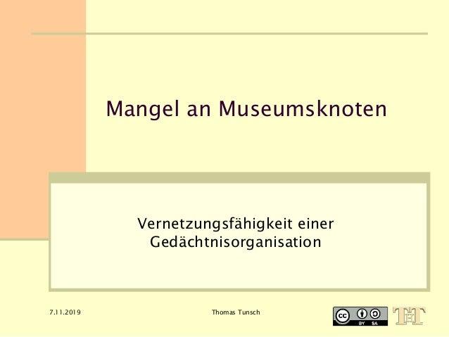 7.11.2019 Thomas Tunsch Mangel an Museumsknoten Vernetzungsfähigkeit einer Gedächtnisorganisation