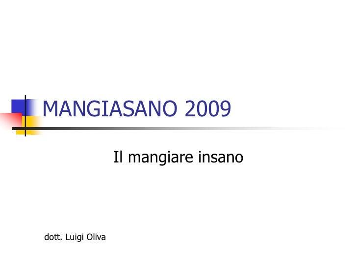 MANGIASANO 2009<br />Il mangiare insano<br />dott. Luigi Oliva<br />