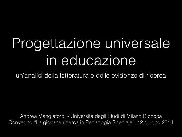 Progettazione universale in educazione un'analisi della letteratura e delle evidenze di ricerca Andrea Mangiatordi - Unive...