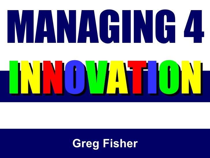 MANAGING 4  I N N O V A T I O N Greg Fisher