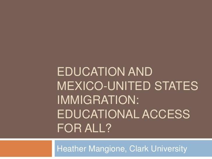 EDUCATION ANDMEXICO-UNITED STATESIMMIGRATION:EDUCATIONAL ACCESSFOR ALL?Heather Mangione, Clark University