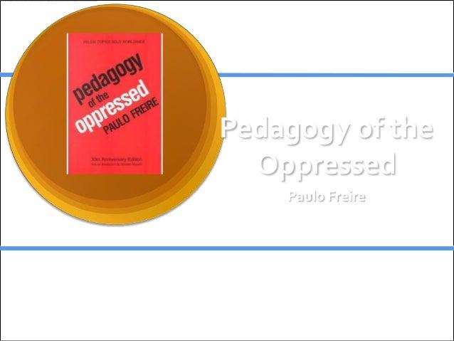 Pedagogy of the  Oppressed    Paulo Freire