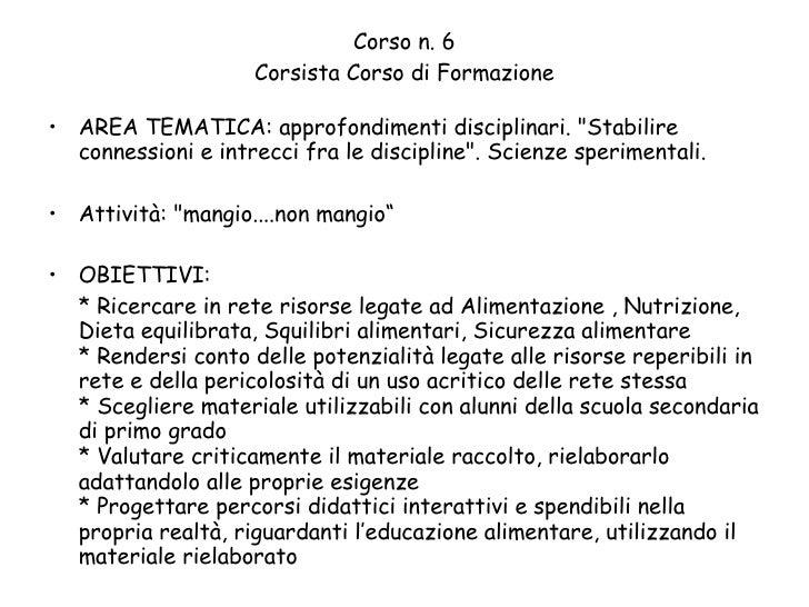 """Corso n. 6 Corsista Corso di Formazione <ul><li>AREA TEMATICA: approfondimenti disciplinari. """"Stabilire connessioni e..."""