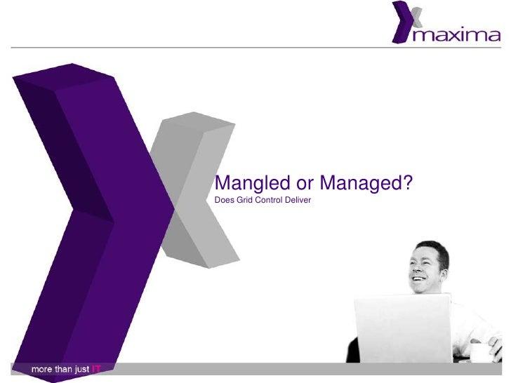 Mangled or Managed?Does Grid Control Deliver<br />