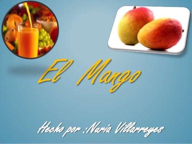 El MangoHecho por :Nuria Villarreyes
