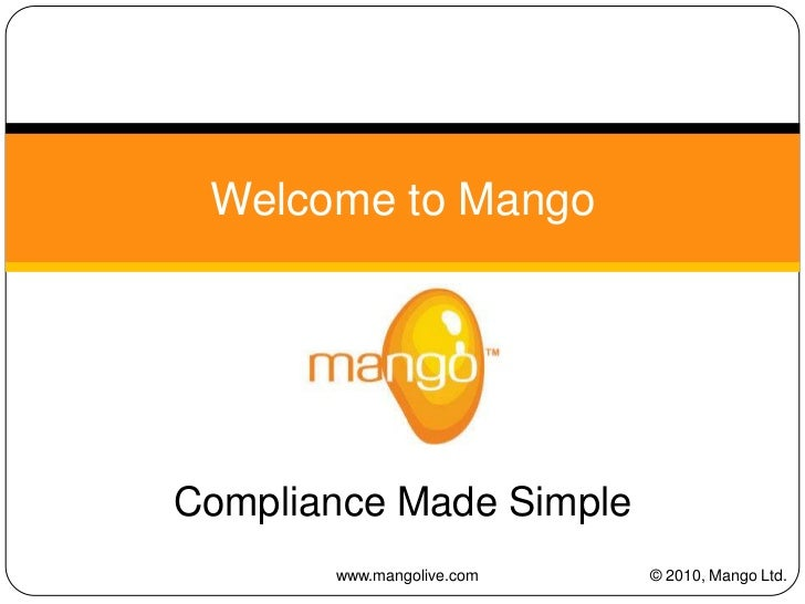 Welcome to Mango<br />© 2010, Mango Ltd.<br />Compliance Made Simple<br />www.mangolive.com<br />