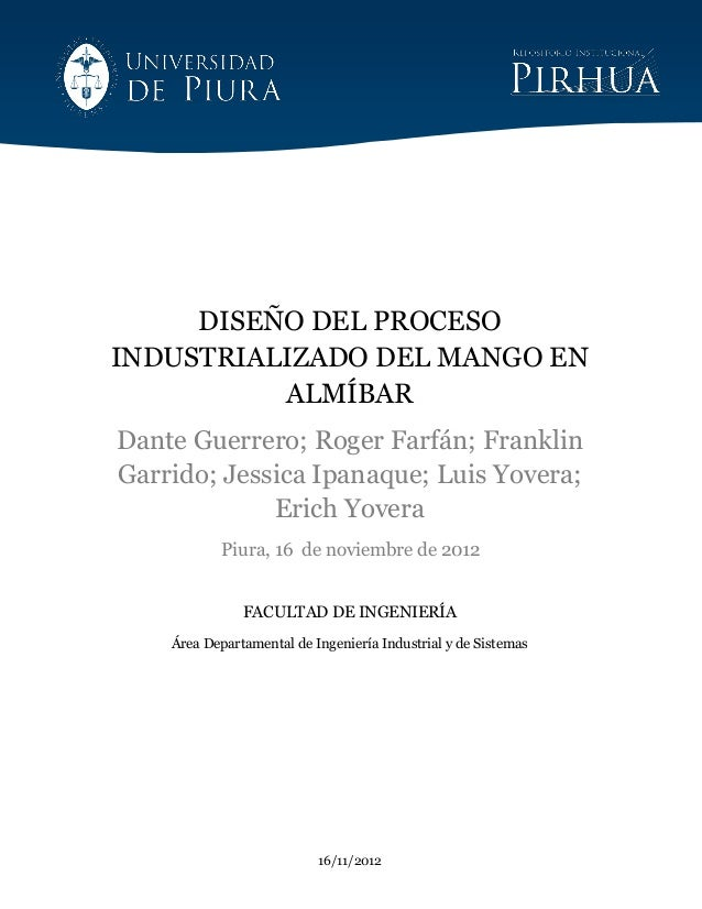 DISEÑO DEL PROCESO INDUSTRIALIZADO DEL MANGO EN ALMÍBAR Dante Guerrero; Roger Farfán; Franklin Garrido; Jessica Ipanaque; ...