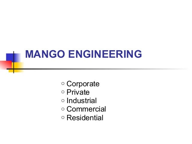 MANGO ENGINEERING o Corporate o Private o Industrial o Commercial o Residential