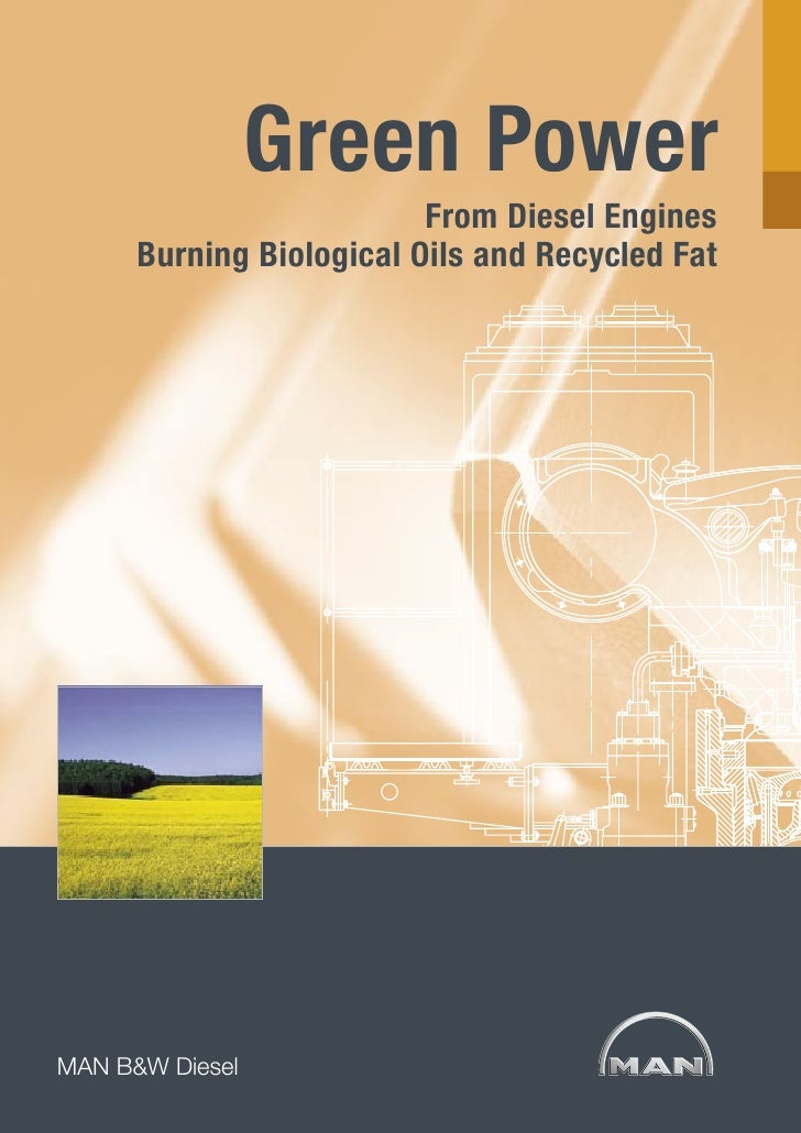 Green Power                          From Diesel Engines      Burning Biological Oils and Recycled FatMAN B&W Diesel AG  M...