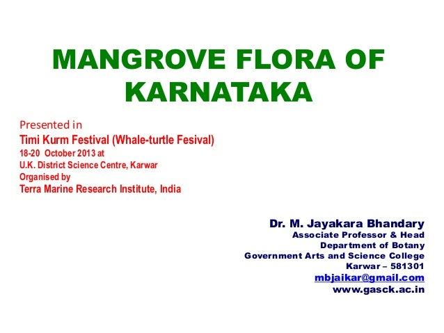 MANGROVE FLORA OF KARNATAKA Presented in Timi Kurm Festival (Whale-turtle Fesival) 18-20 October 2013 at U.K. District Sci...
