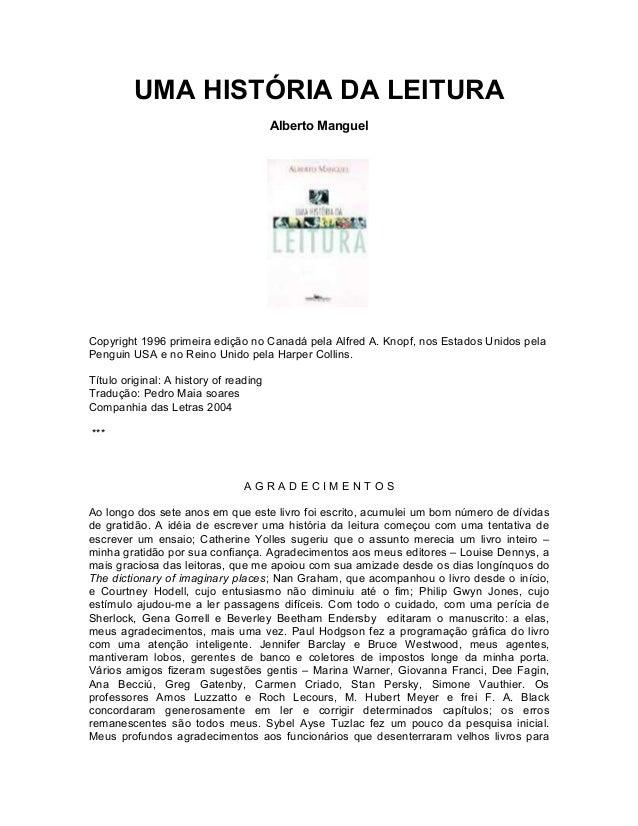 UMA HISTÓRIA DA LEITURA Alberto Manguel Copyright 1996 primeira edição no Canadá pela Alfred A. Knopf, nos Estados Unidos ...