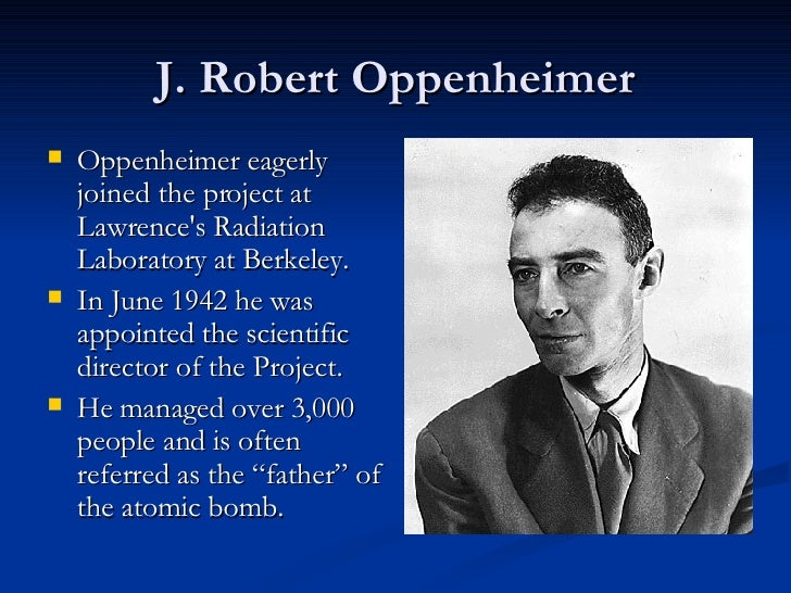 the significant contributions of robert oppenheimer He made important contributions to the theory of cosmic ray showers  the ruin of j robert oppenheimer : and the birth of the modern arms race by priscilla mcmillan.