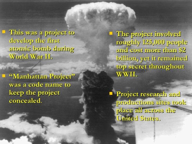 a history of the development of the manhattan project during world war ii In 1938, three chemists working in a laboratory in berlin made a discovery that would alter the course of history: they split the uranium atom.
