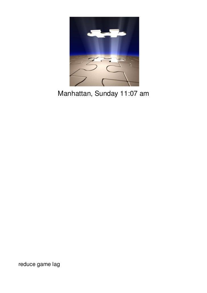 Manhattan, Sunday 11:07 amreduce game lag