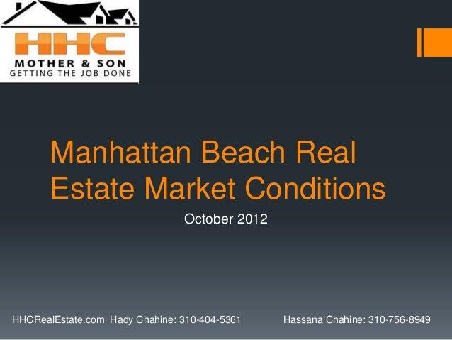 Manhattan Beach Real       Estate Market Conditions                                October 2012HHCRealEstate.com Hady Chah...