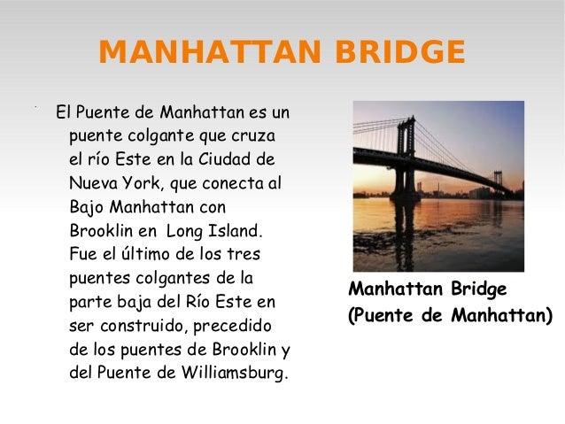 MANHATTAN BRIDGE    El Puente de Manhattan es un.      puente colgante que cruza      el río Este en la Ciudad de      Nue...