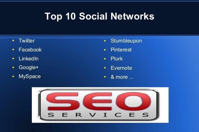 Top 10 Social Networks ● Twitter ● Facebook ● LinkedIn ● Google+ ● MySpace ● Stumbleupon ● Pinterest ● Plurk ● Evernote ● ...