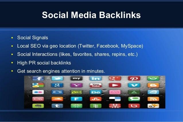 Social Media Backlinks ● Social Signals ● Local SEO via geo location (Twitter, Facebook, MySpace) ● Social Interactions (l...