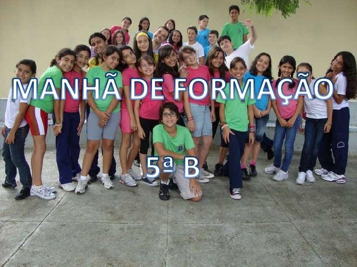MANHÃ DE FORMAÇÃO<br />5ª B<br />