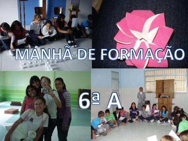 MANHÃ DE FORMAÇÃO<br />6ª A<br />
