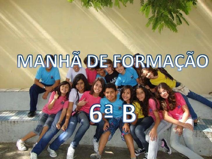 MANHÃ DE FORMAÇÃO<br />6ª B<br />