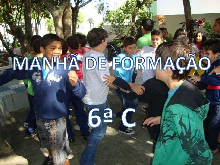 MANHÃ DE FORMAÇÃO<br />6ª C<br />