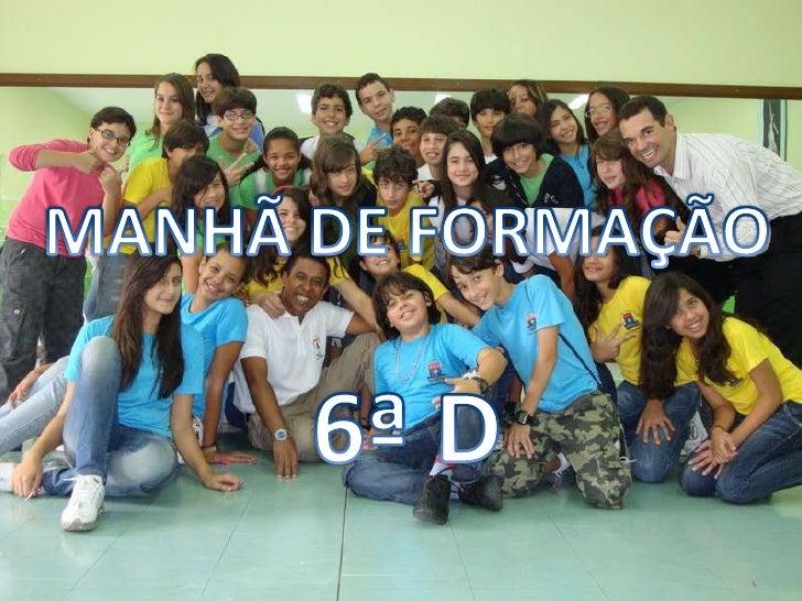 MANHÃ DE FORMAÇÃO<br />6ª D<br />