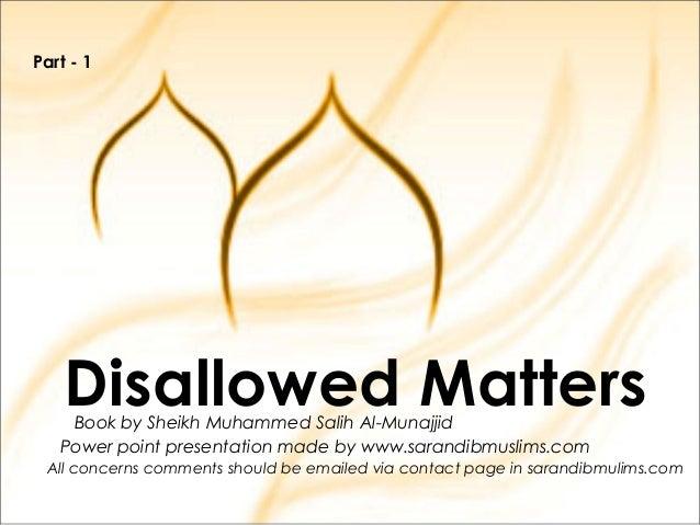 Disallowed MattersBook by Sheikh Muhammed Salih Al-Munajjid Power point presentation made by www.sarandibmuslims.com All c...