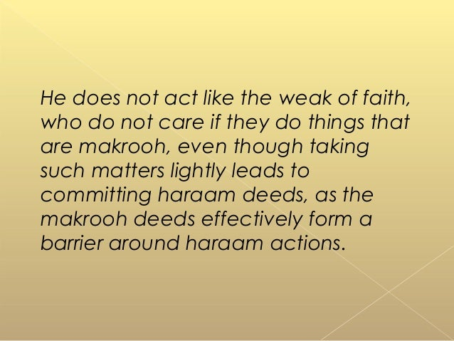 He does not act like the weak of faith, who do not care if they do things that are makrooh, even though taking such matter...