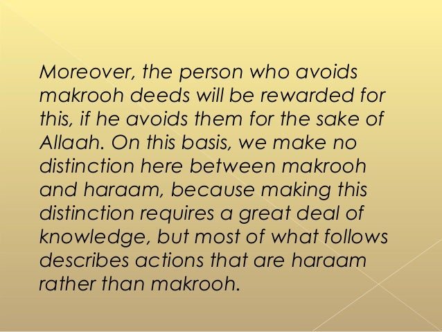 Moreover, the person who avoids makrooh deeds will be rewarded for this, if he avoids them for the sake of Allaah. On this...