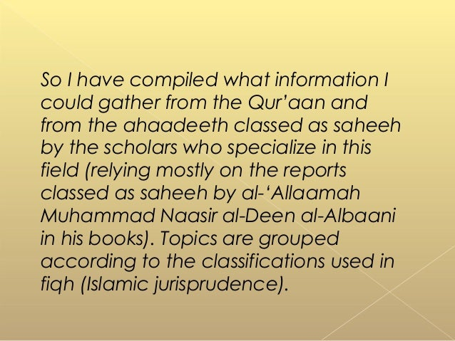 So I have compiled what information I could gather from the Qur'aan and from the ahaadeeth classed as saheeh by the schola...