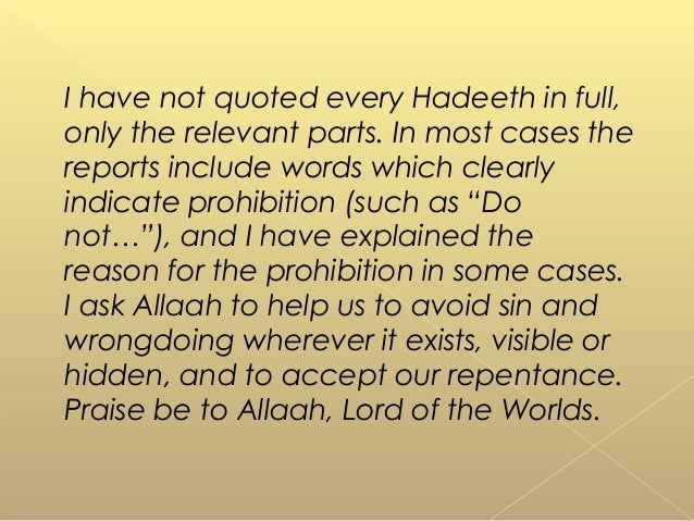 I have not quoted every Hadeeth in full, only the relevant parts. In most cases the reports include words which clearly in...