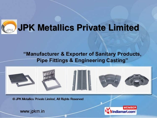 "JPK Metallics Private Limited ""Manufacturer & Exporter of Sanitary Products,     Pipe Fittings & Engineering Casting"""