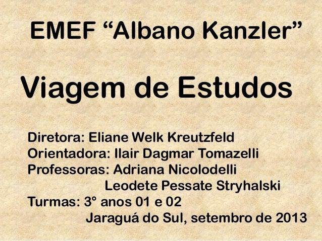 "EMEF ""Albano Kanzler"" Diretora: Eliane Welk Kreutzfeld Orientadora: Ilair Dagmar Tomazelli Professoras: Adriana Nicolodell..."