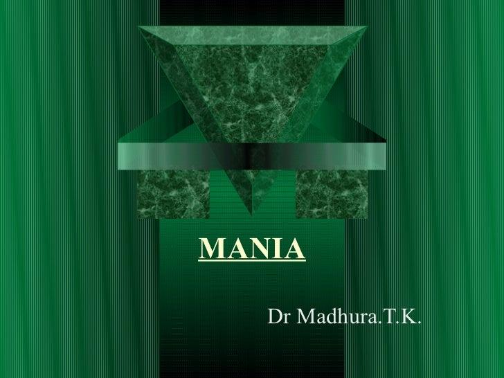 MANIA   Dr Madhura.T.K.